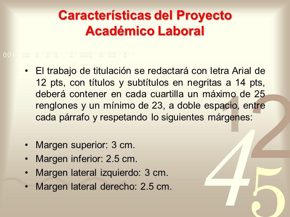 Características del Proyecto Académico Laboral El trabajo de titulación se redactará con letra Arial de 12 pts, con títulos y subtítulos en negritas a
