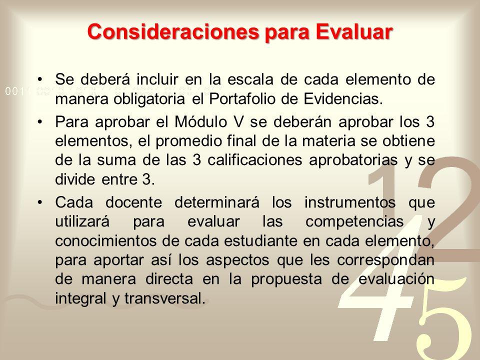 Consideraciones para Evaluar Se deberá incluir en la escala de cada elemento de manera obligatoria el Portafolio de Evidencias. Para aprobar el Módulo