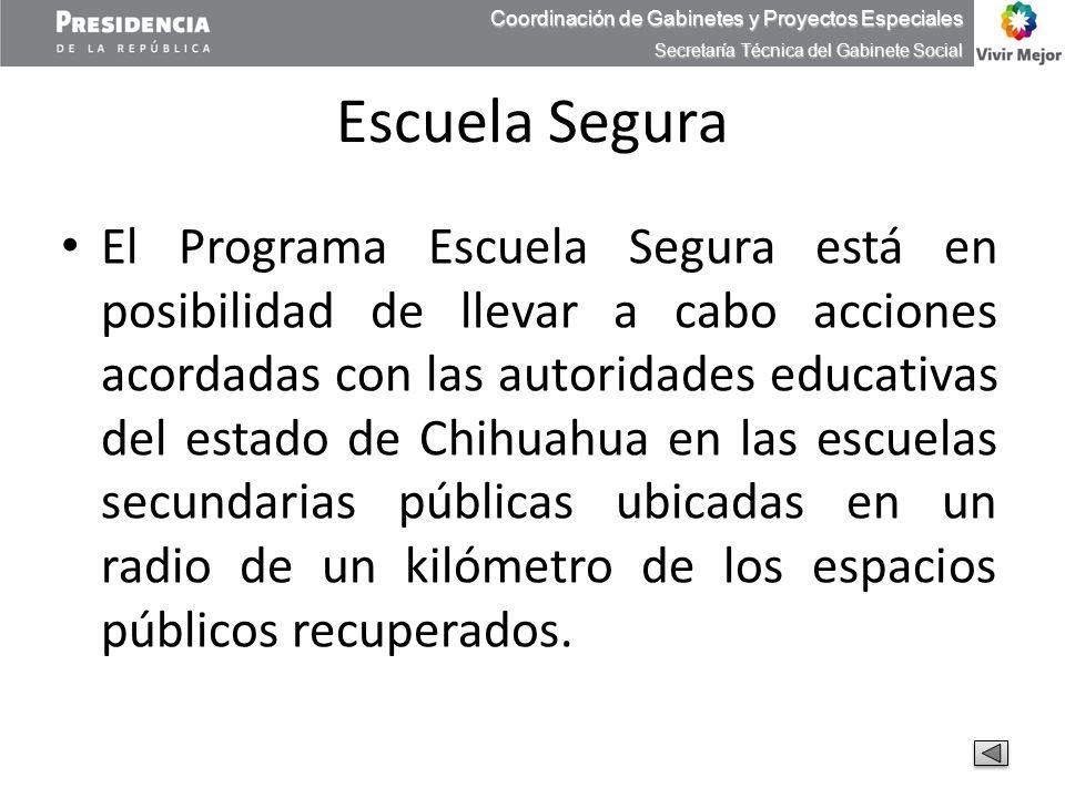 Escuela Segura El Programa Escuela Segura está en posibilidad de llevar a cabo acciones acordadas con las autoridades educativas del estado de Chihuah