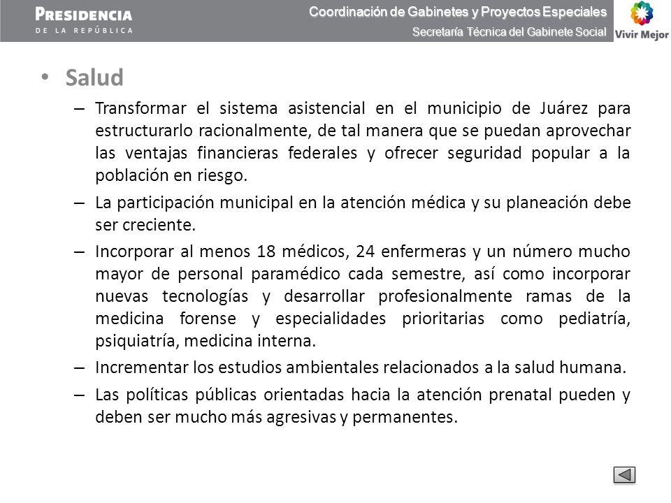 Salud – Transformar el sistema asistencial en el municipio de Juárez para estructurarlo racionalmente, de tal manera que se puedan aprovechar las vent