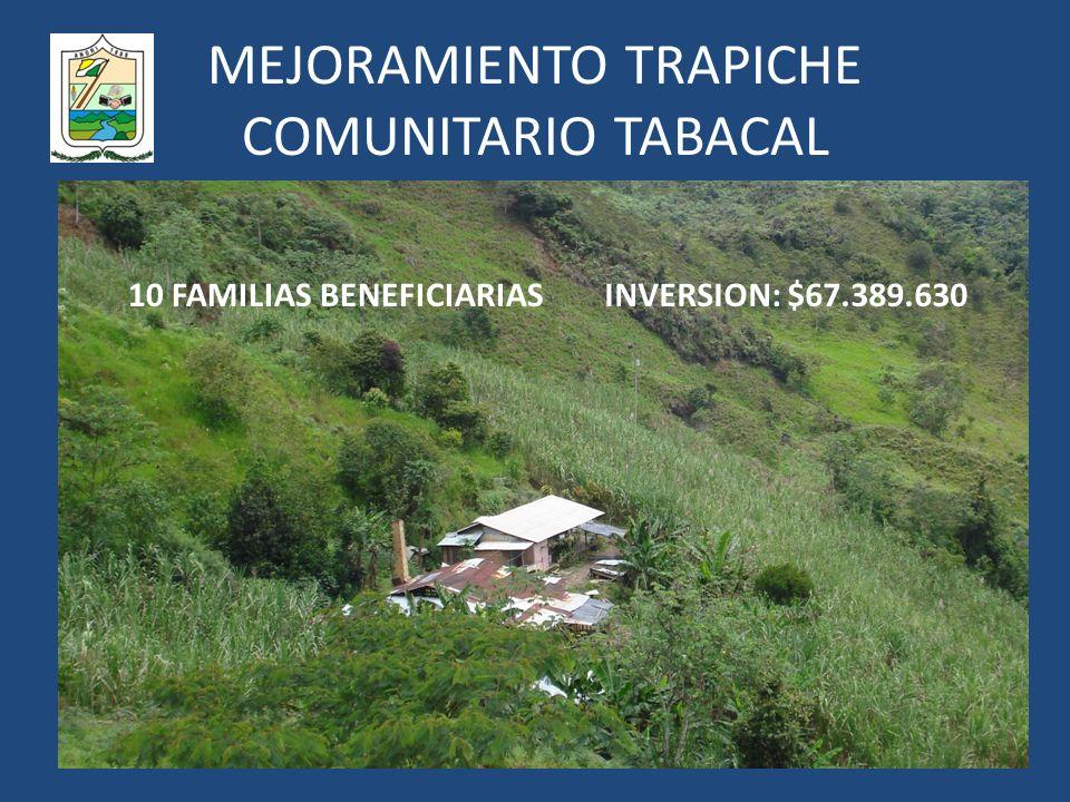 MEJORAMIENTO TRAPICHE COMUNITARIO TABACAL 10 FAMILIAS BENEFICIARIASINVERSION: $67.389.630