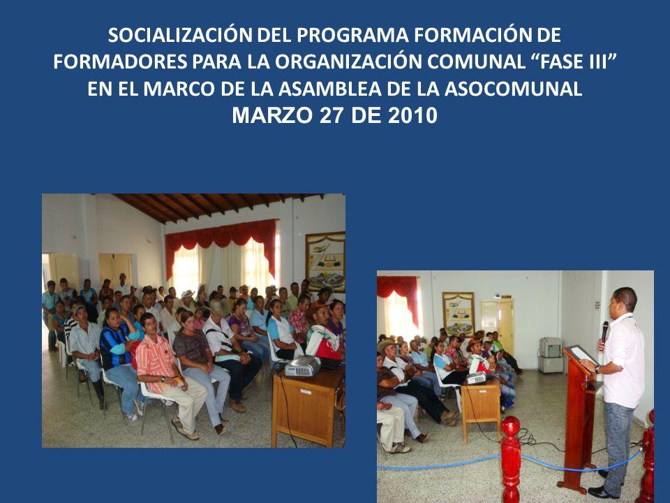 SOCIALIZACIÓN DEL PROGRAMA FORMACIÓN DE FORMADORES PARA LA ORGANIZACIÓN COMUNAL FASE III EN EL MARCO DE LA ASAMBLEA DE LA ASOCOMUNAL MARZO 27 DE 2010