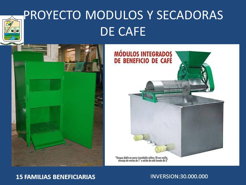 PROYECTO MODULOS Y SECADORAS DE CAFE 15 FAMILIAS BENEFICIARIAS INVERSION:30.000.000
