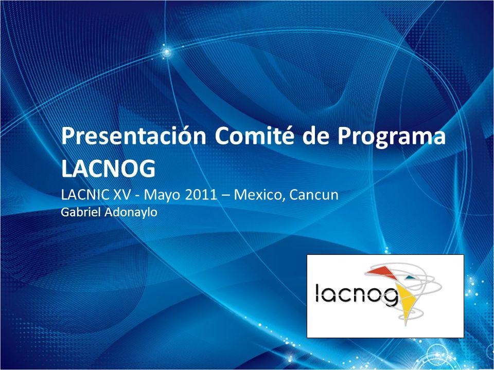 Presentación Comité de Programa LACNOG LACNIC XV - Mayo 2011 – Mexico, Cancun Gabriel Adonaylo