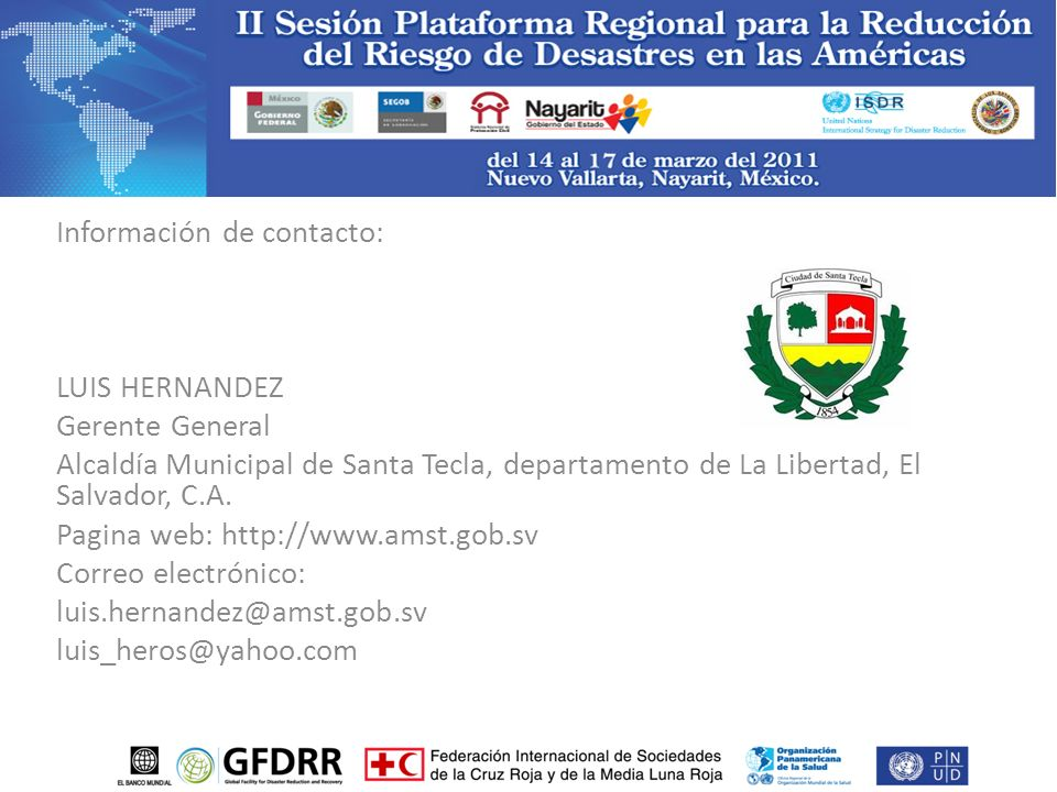 Información de contacto: LUIS HERNANDEZ Gerente General Alcaldía Municipal de Santa Tecla, departamento de La Libertad, El Salvador, C.A. Pagina web: