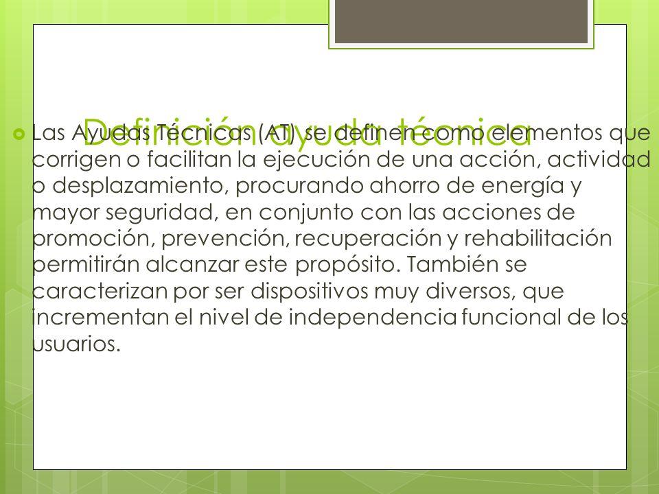 Definición ayuda técnica Las Ayudas Técnicas (AT) se definen como elementos que corrigen o facilitan la ejecución de una acción, actividad o desplazam