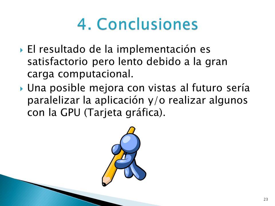 23 El resultado de la implementación es satisfactorio pero lento debido a la gran carga computacional. Una posible mejora con vistas al futuro sería p