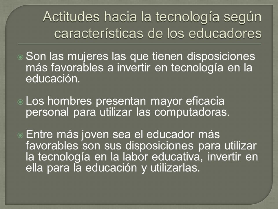 Son las mujeres las que tienen disposiciones más favorables a invertir en tecnología en la educación.
