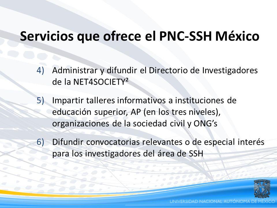 Servicios que ofrece el PNC-SSH México 4)Administrar y difundir el Directorio de Investigadores de la NET4SOCIETY² 5)Impartir talleres informativos a