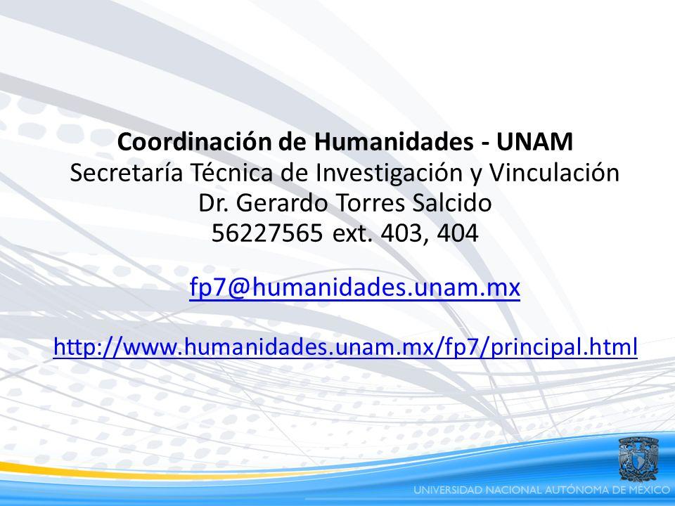 Coordinación de Humanidades - UNAM Secretaría Técnica de Investigación y Vinculación Dr. Gerardo Torres Salcido 56227565 ext. 403, 404 fp7@humanidades