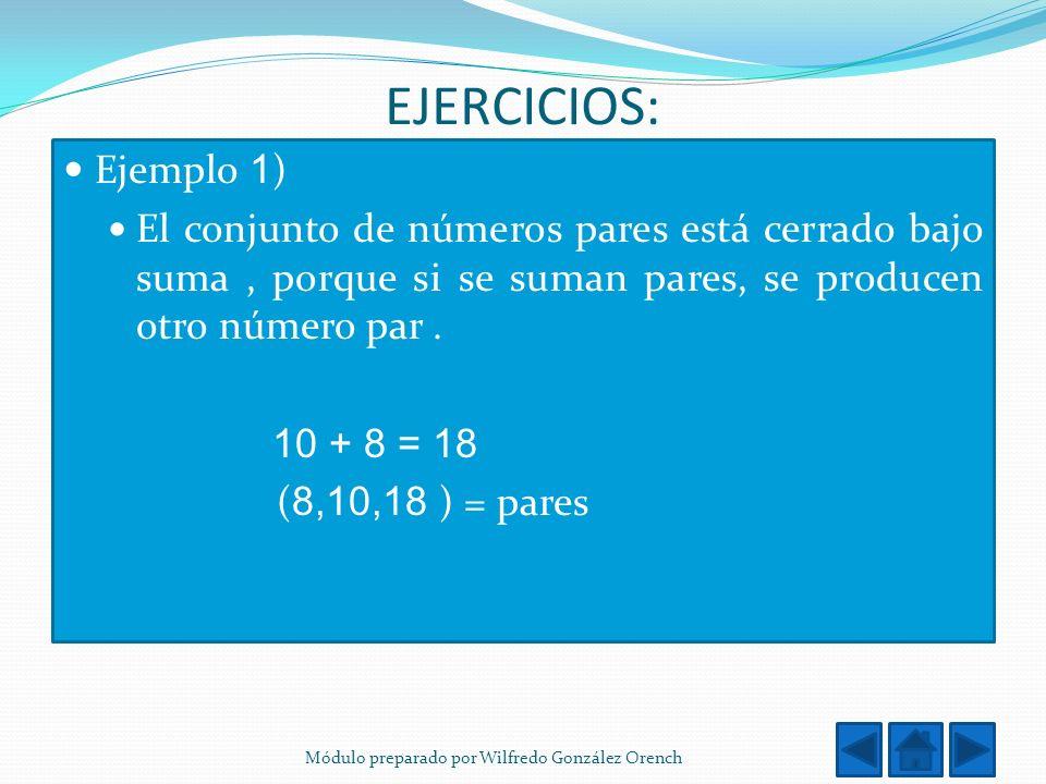 EJERCICIOS: Ejemplo 1 ) El conjunto de números pares está cerrado bajo suma, porque si se suman pares, se producen otro número par. 10 + 8 = 18 ( 8,10