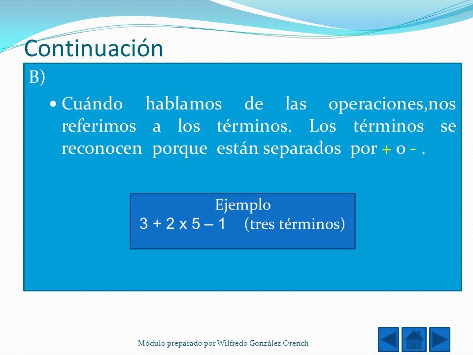 Continuación B) Cuándo hablamos de las operaciones,nos referimos a los términos. Los términos se reconocen porque están separados por + o -. Ejemplo 3