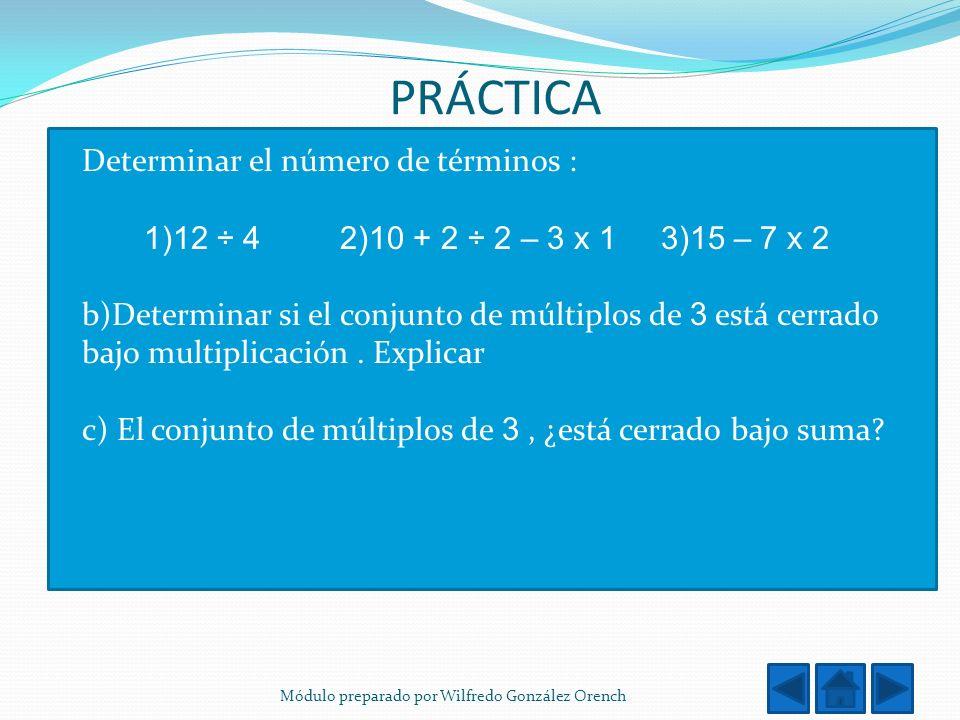 PRÁCTICA Determinar el número de términos : 1)12 ÷ 4 2)10 + 2 ÷ 2 – 3 x 1 3)15 – 7 x 2 b)Determinar si el conjunto de múltiplos de 3 está cerrado bajo