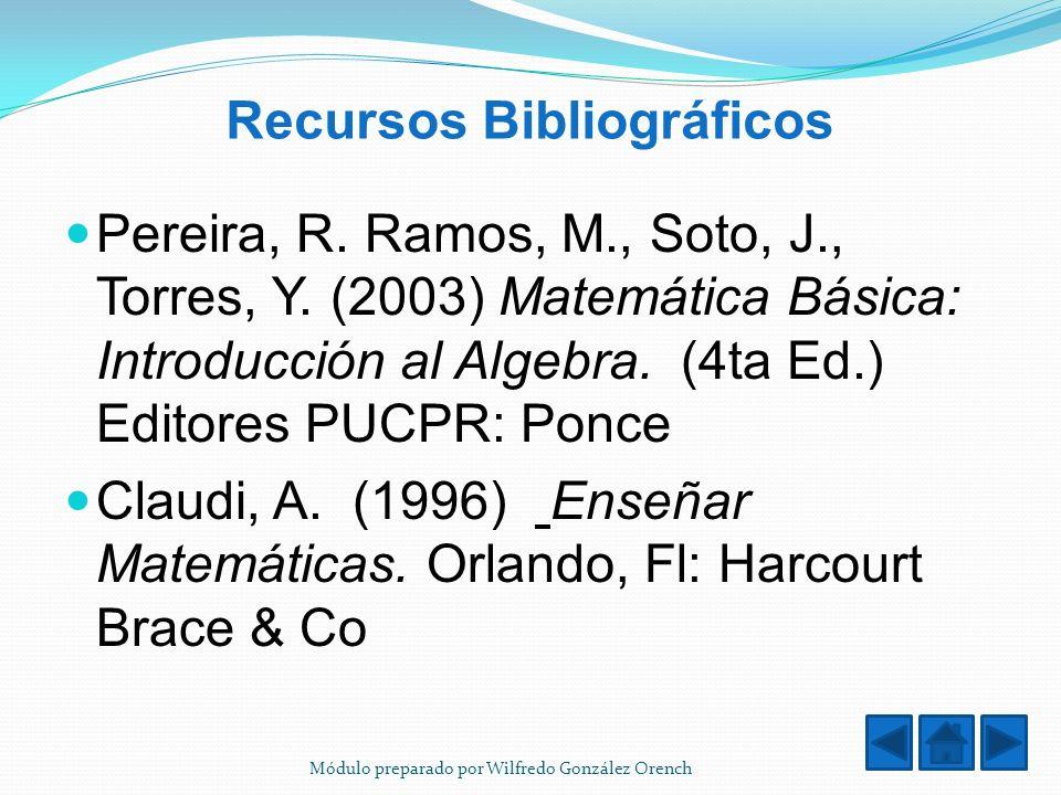 Recursos Bibliográficos Pereira, R. Ramos, M., Soto, J., Torres, Y. (2003) Matemática Básica: Introducción al Algebra. (4ta Ed.) Editores PUCPR: Ponce
