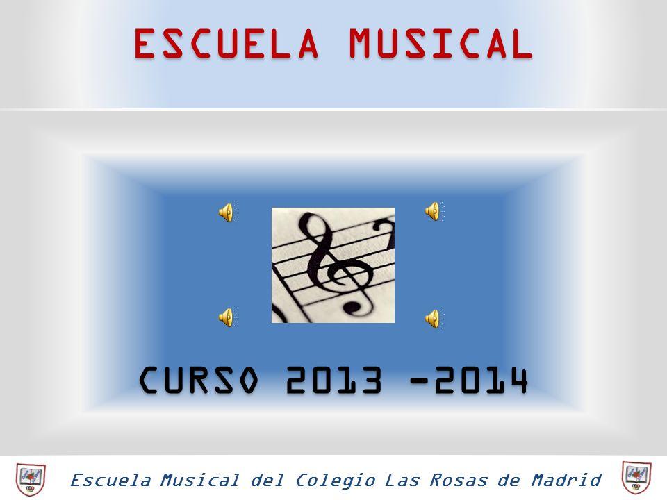 ESCUELA MUSICAL Escuela Musical del Colegio Las Rosas de Madrid CURSO 2013 -2014