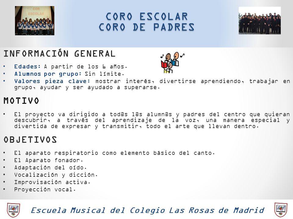 Escuela Musical del Colegio Las Rosas de Madrid CORO ESCOLAR CORO DE PADRES INFORMACIÓN GENERAL Edades: A partir de los 6 años. Alumnos por grupo: Sin