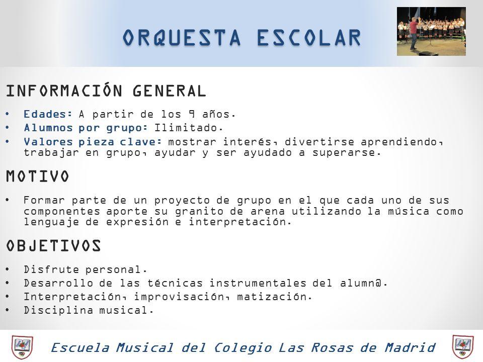 Escuela Musical del Colegio Las Rosas de Madrid ORQUESTA ESCOLAR INFORMACIÓN GENERAL Edades: A partir de los 9 años. Alumnos por grupo: Ilimitado. Val