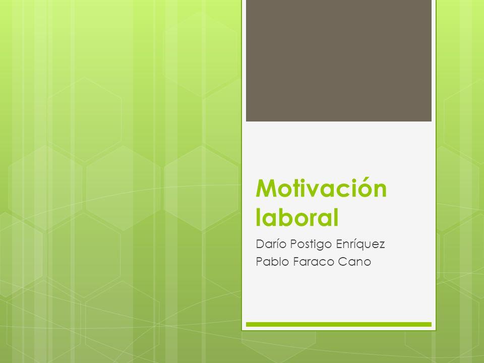 Motivación laboral Darío Postigo Enríquez Pablo Faraco Cano