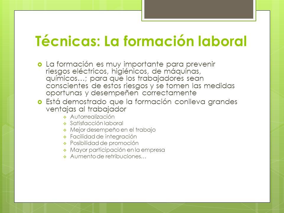 Técnicas: La formación laboral La formación es muy importante para prevenir riesgos eléctricos, higiénicos, de máquinas, químicos…; para que los traba