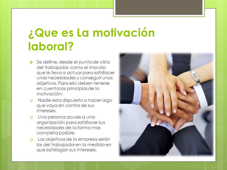 ¿Que es La motivación laboral? Se define, desde el punto de vista del trabajador, como el impulso que le lleva a actuar para satisfacer unas necesidad