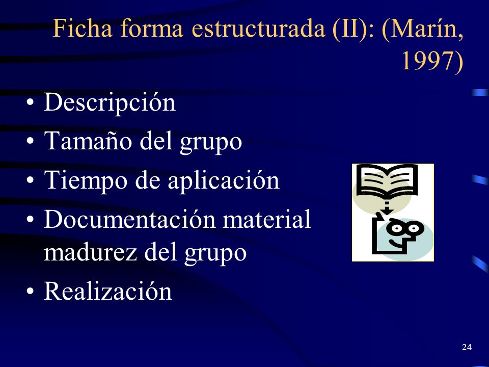 23 Fichas de Trabajo: Forma Estructurada (I) Descripción de objetivos Formas de coordinación Condiciones de aplicación: –Número de participantes –Dura