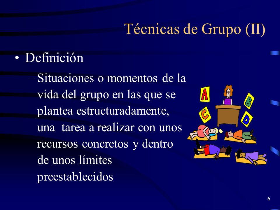 5 Técnicas de Grupos (I) Procedimientos o medios sistematizados de organizar y desarrollar la actividad del grupo, fundamentados en la teoría de Dinám