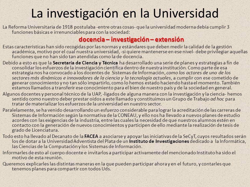 La investigación en la Universidad La Reforma Universitaria de 1918 postulaba -entre otras cosas- que la universidad moderna debía cumplir 3 funciones
