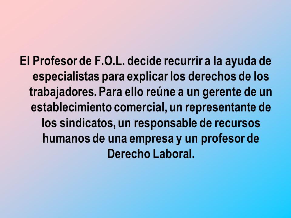 El Profesor de F.O.L. decide recurrir a la ayuda de especialistas para explicar los derechos de los trabajadores. Para ello reúne a un gerente de un e