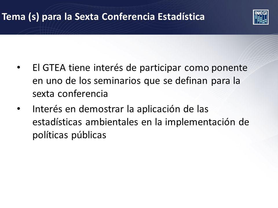 Tema (s) para la Sexta Conferencia Estadística El GTEA tiene interés de participar como ponente en uno de los seminarios que se definan para la sexta