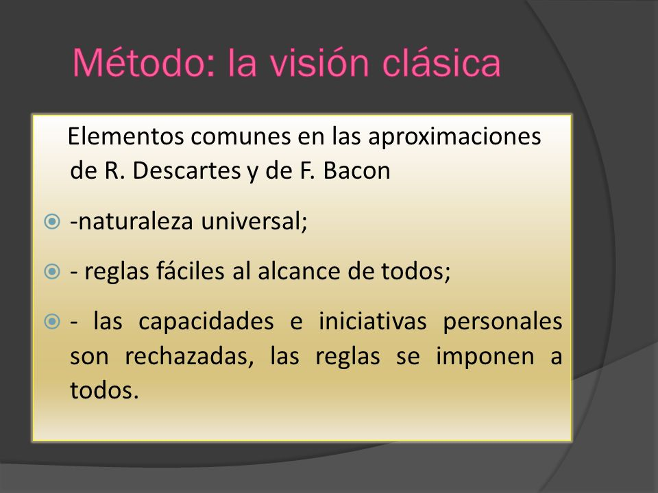 Elementos comunes en las aproximaciones de R. Descartes y de F. Bacon -naturaleza universal; - reglas fáciles al alcance de todos; - las capacidades e
