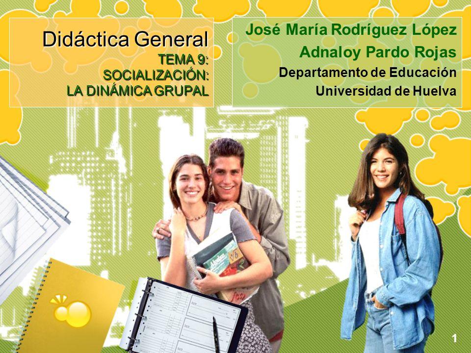 1 Didáctica General TEMA 9: SOCIALIZACIÓN: LA DINÁMICA GRUPAL José María Rodríguez López Adnaloy Pardo Rojas Departamento de Educación Universidad de