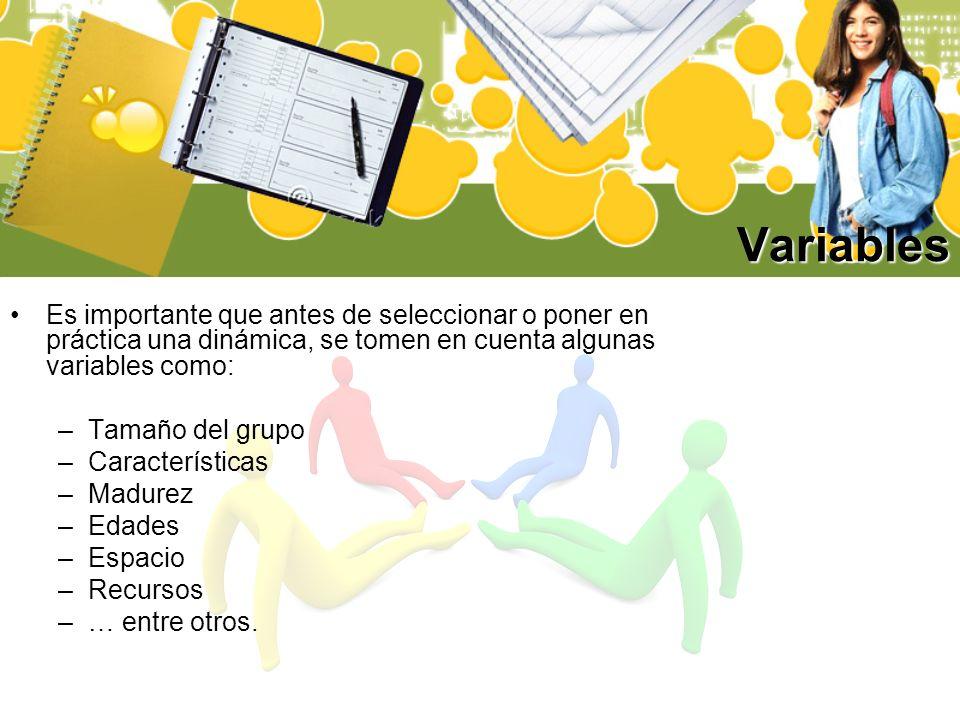 Variables Es importante que antes de seleccionar o poner en práctica una dinámica, se tomen en cuenta algunas variables como: –Tamaño del grupo –Carac