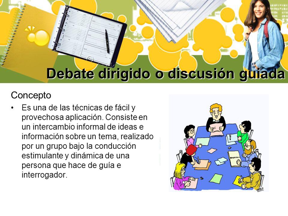 Debate dirigido o discusión guiada Concepto Es una de las técnicas de fácil y provechosa aplicación. Consiste en un intercambio informal de ideas e in