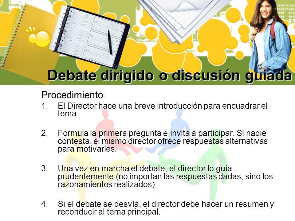 Procedimiento : 1.El Director hace una breve introducción para encuadrar el tema. 2.Formula la primera pregunta e invita a participar. Si nadie contes