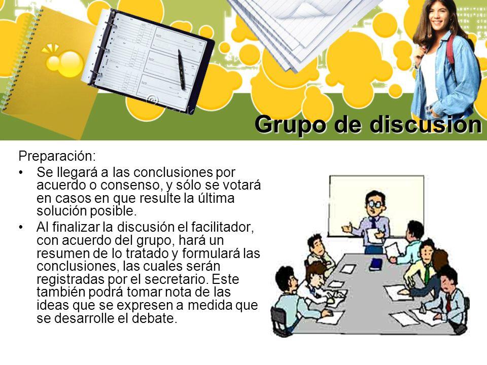 Grupo de discusión Preparación: Se llegará a las conclusiones por acuerdo o consenso, y sólo se votará en casos en que resulte la última solución posi