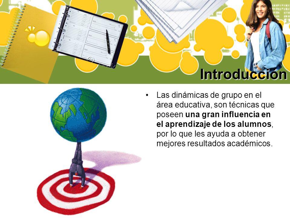 Introducción Las dinámicas de grupo en el área educativa, son técnicas que poseen una gran influencia en el aprendizaje de los alumnos, por lo que les