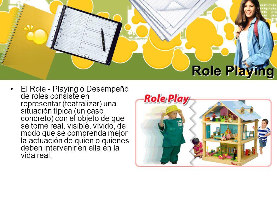 Role Playing El Role - Playing o Desempeño de roles consiste en representar (teatralizar) una situación típica (un caso concreto) con el objeto de que
