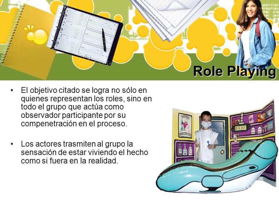 Role Playing El objetivo citado se logra no sólo en quienes representan los roles, sino en todo el grupo que actúa como observador participante por su