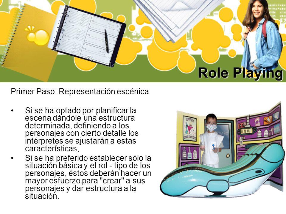 Role Playing Primer Paso: Representación escénica Si se ha optado por planificar la escena dándole una estructura determinada, definiendo a los person
