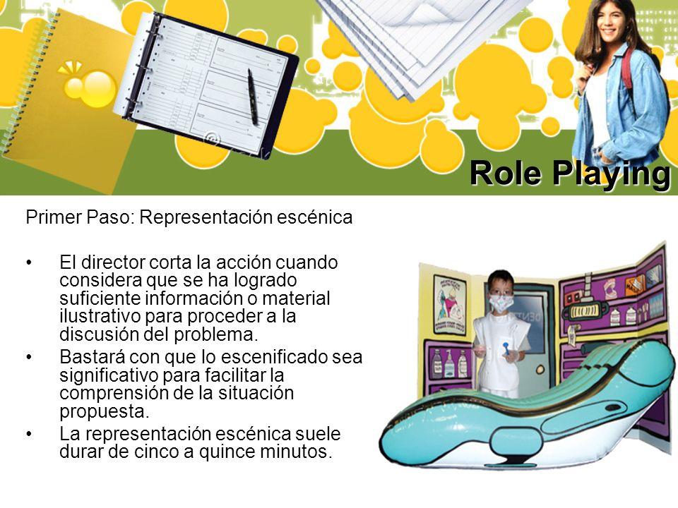 Role Playing Primer Paso: Representación escénica El director corta la acción cuando considera que se ha logrado suficiente información o material ilu