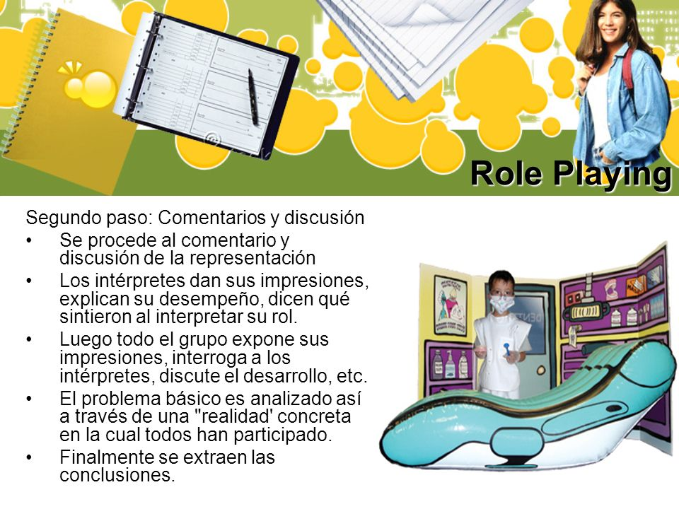 Role Playing Segundo paso: Comentarios y discusión Se procede al comentario y discusión de la representación Los intérpretes dan sus impresiones, expl