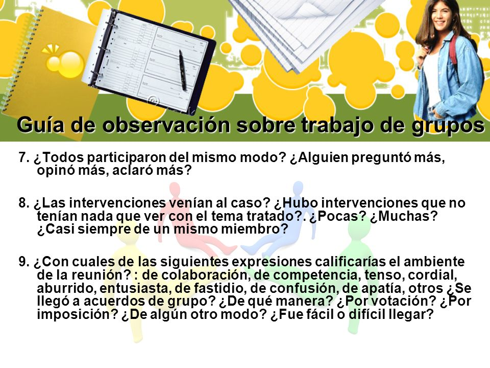 Guía de observación sobre trabajo de grupos 7. ¿Todos participaron del mismo modo? ¿Alguien preguntó más, opinó más, aclaró más? 8. ¿Las intervencione