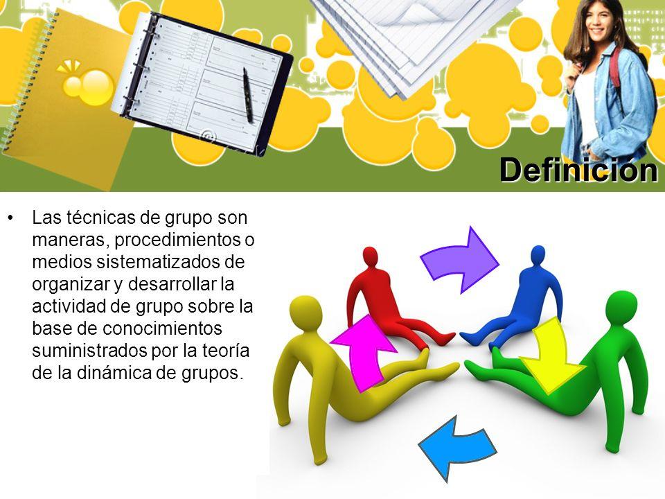 Definición Las técnicas de grupo son maneras, procedimientos o medios sistematizados de organizar y desarrollar la actividad de grupo sobre la base de