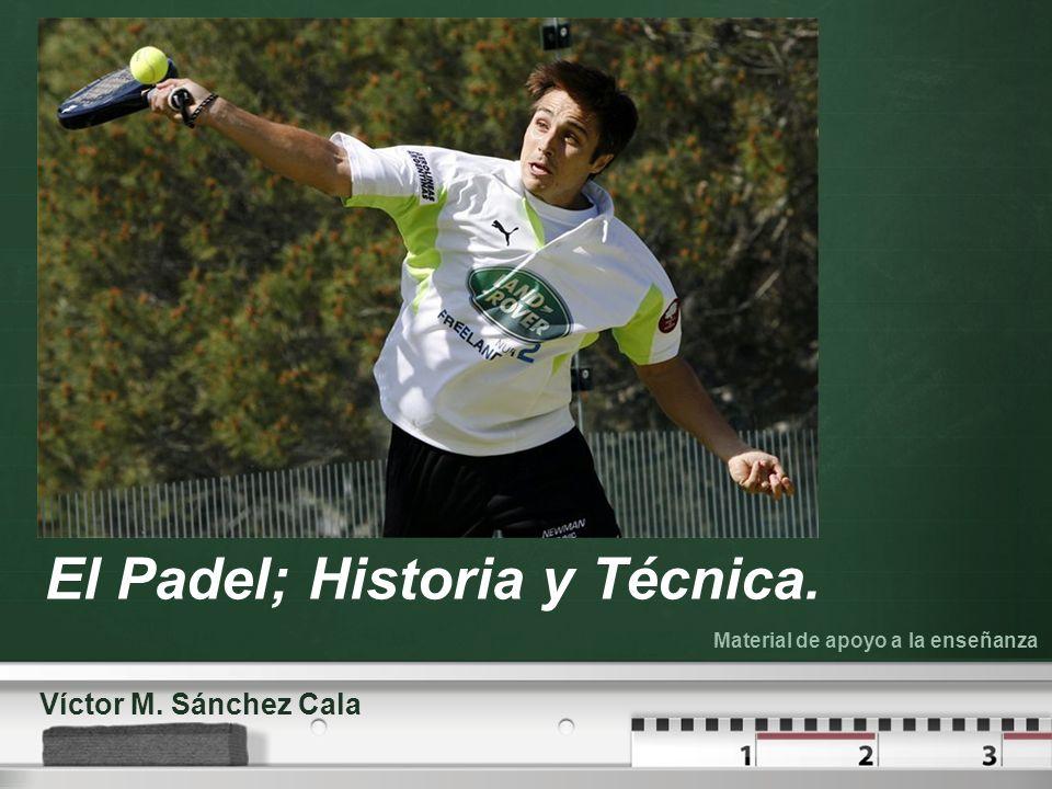 Your logo El Padel; Historia y Técnica. Víctor M. Sánchez Cala Material de apoyo a la enseñanza