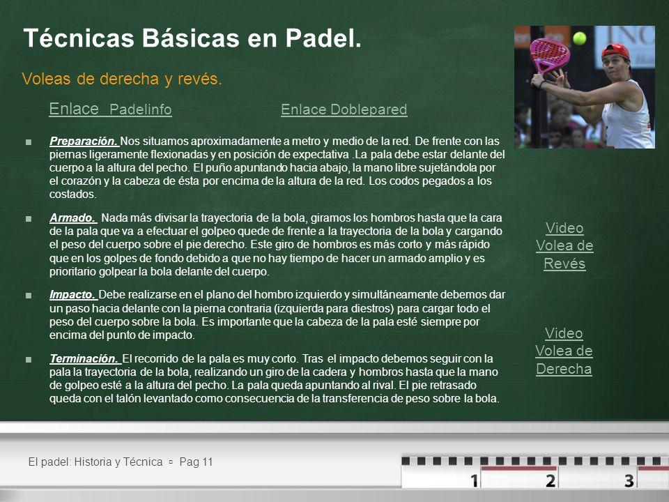 El padel: Historia y Técnica Pag 11 Técnicas Básicas en Padel. Preparación. Nos situamos aproximadamente a metro y medio de la red. De frente con las