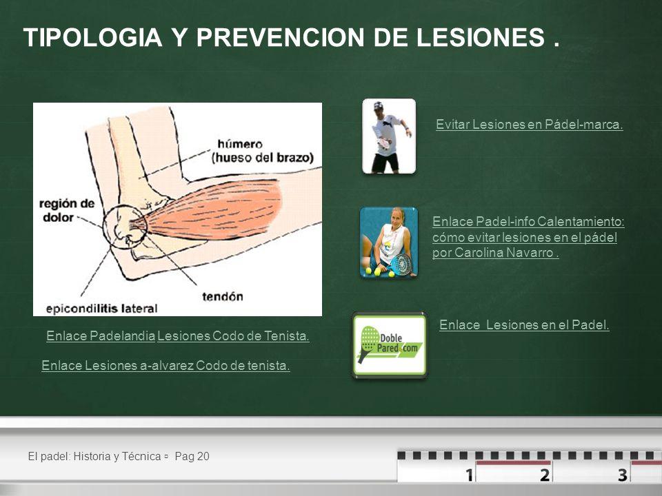 TIPOLOGIA Y PREVENCION DE LESIONES. El padel: Historia y Técnica Pag 20 Evitar Lesiones en Pádel-marca. Enlace Padel-info Calentamiento: cómo evitar l