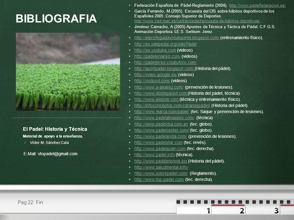 Pag 22.Fin. El Padel: Historia y Técnica Material de apoyo a la enseñanza. Federación Española de Pádel-Reglamento (2004). http://www.padelfederacion.