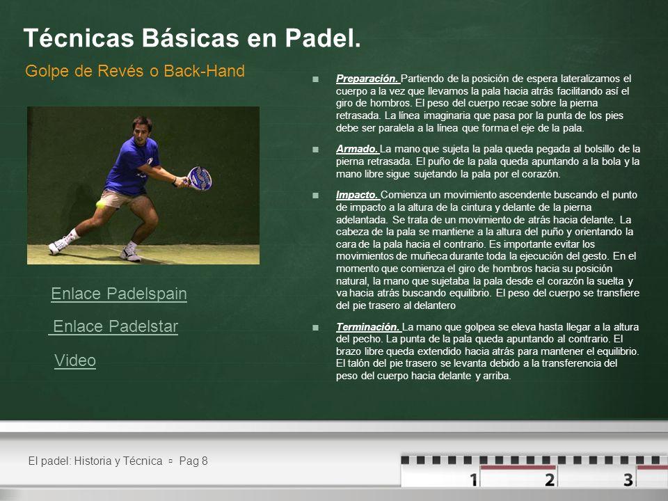 El padel: Historia y Técnica Pag 8 Técnicas Básicas en Padel. Golpe de Revés o Back-Hand Preparación. Partiendo de la posición de espera lateralizamos