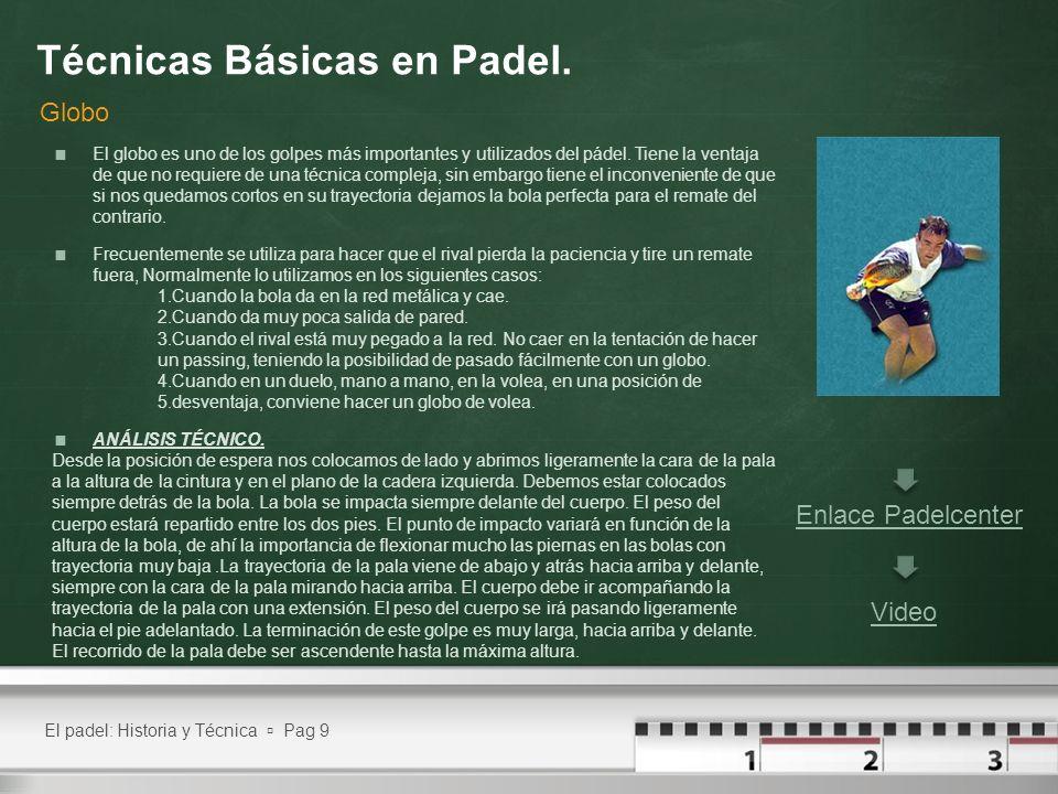 El padel: Historia y Técnica Pag 9 Técnicas Básicas en Padel. Globo El globo es uno de los golpes más importantes y utilizados del pádel. Tiene la ven