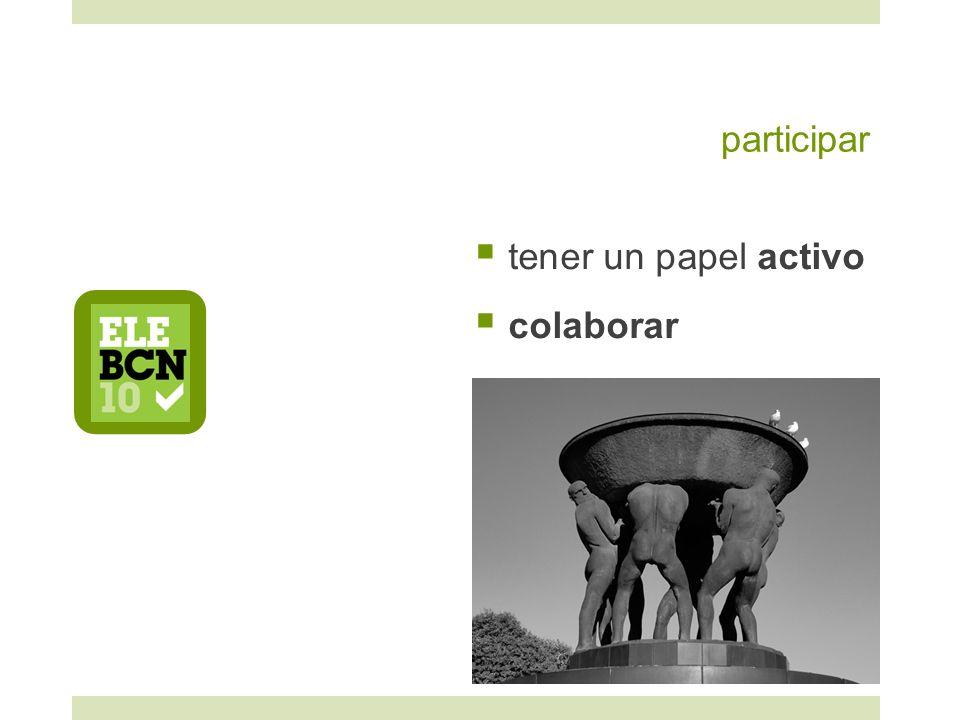 participar tener un papel activo colaborar